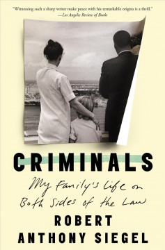 Criminals : my family's life on both sides of the law Robert Anthony Siegel.
