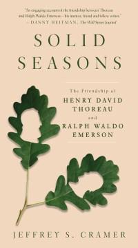 Solid seasons : the friendship of Henry David Thoreau and Ralph Waldo Emerson
