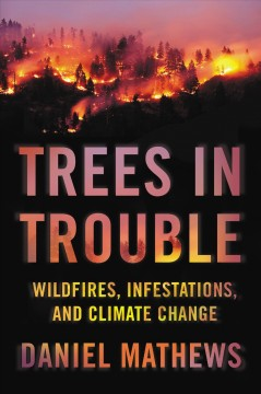 Trees in trouble : wildfires, infestations, and climate change / Daniel Mathews ; illustrations by Matt Strieby.