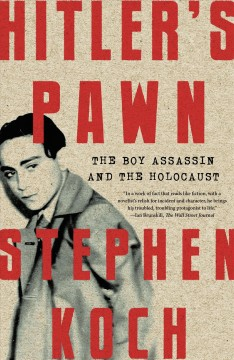 Hitler's pawn : the boy assassin and the Holocaust Stephen Koch.