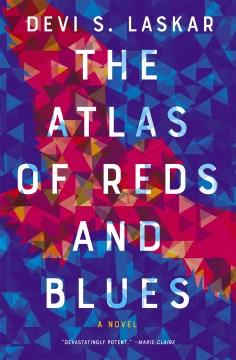 The atlas of reds and blues : a novel Devi S. Laskar.