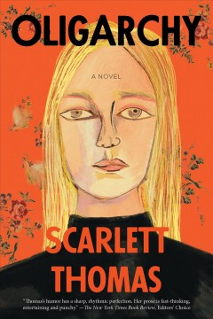 Oligarchy : a novel Scarlett Thomas.