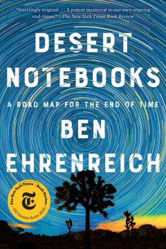 Desert notebooks : a road map for the end of time Ben Ehrenreich.