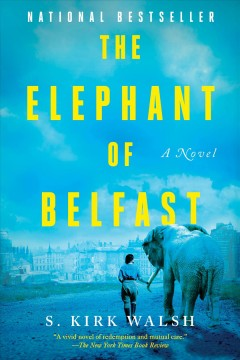 The elephant of Belfast a novel / S. Kirk Walsh.