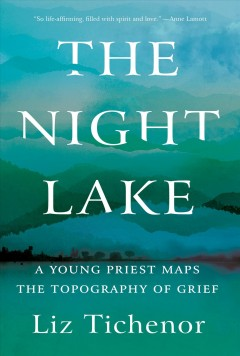 The night lake : a young priest maps the topography of grief / Liz Tichenor.