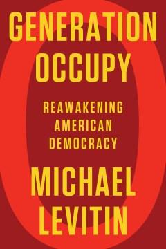 Generation Occupy : Reawakening American Democracy