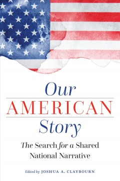 Our American story : the search for a shared national narrative