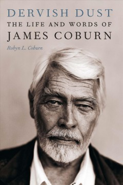 Dervish dust : the life and words of James Coburn