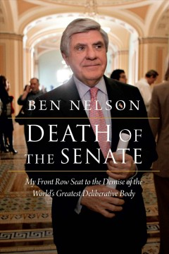 Death of the Senate : My Front Row Seat to the Demise of the World's Greatest Deliberative Body