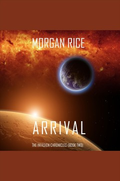 Arrival. A Science Fiction Thriller [electronic resource] / Morgan Rice.