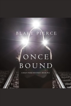 Once Bound : Riley Paige Mystery Series, Book 12 [electronic resource] / Blake Pierce.