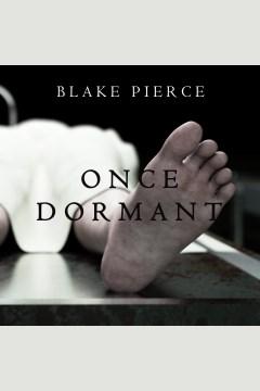 Once dormant [electronic resource] / Blake Pierce.