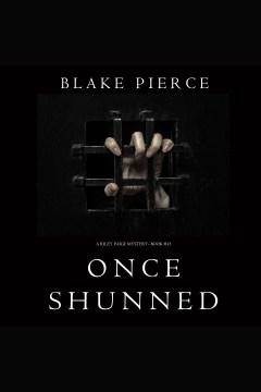Once shunned [electronic resource] / Blake Pierce.