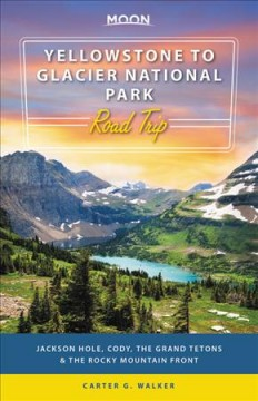 Moon Yellowstone to Glacier National Park Road Trip : Jackson Hole, the Grand Tetons & the Rocky Mountain Front