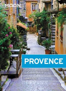 Moon Provence : Hillside Villages, Local Food & Wine, Coastal Escapes
