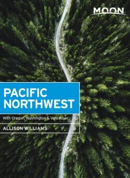 Moon Pacific Northwest : With Oregon, Washington & Vancouver