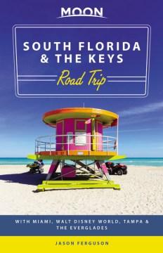 Moon South Florida & the Keys Road Trip : With Miami, Walt Disney World, Tampa & the Everglades