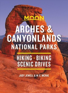 Moon Arches and Canyonlands National Parks : Hiking, Biking, Scenic Drives
