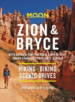 Moon Zion and Bryce : With Arches, Canyonlands, Capitol Reef, Grand Staircase-escalante & Moab: hiking, Biking, Scenic Drives