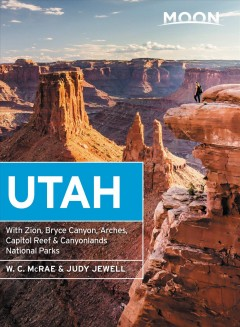 Moon Utah : With Zion, Bryce Canyon, Arches, Capitol Reef & Canyonlands National Parks