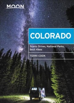 Colorado : scenic drives, national parks, best hikes / Terri Cook.