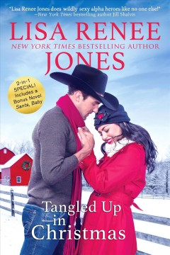 Tangled up in Christmas ; Santa, baby / New York times bestselling author Lisa Renee Jones.
