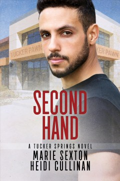 Second hand : a Tucker Springs novel Heidi Cullinan, Marie Sexton.