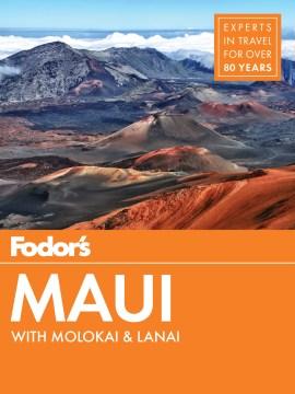 Fodor's travel : with Molokai & Lanai. Maui writers, Lehia Apana, Kyle Ellison, Christie Leon ; editor, Douglas Stallings.