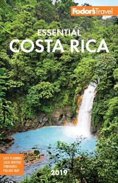 Fodor's 2019 essential Costa Rica / writers, Dorothy MacKinnon, Jeffrey Van Fleet, Rachel White.