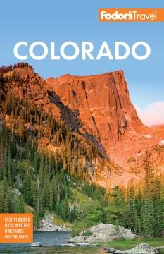 Fodor's Colorado / writers: Whitney Bryen ... [et al.]