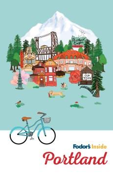 Fodor's inside Portland / writers, Andrew Collins, Jon Shadel ; illustrator Jennifer Reynolds.