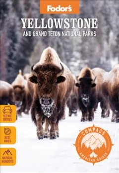 Yellowstone and Grand Teton national parks [2021] / by Brian Kevin ; photography by Jeff Vanuga.