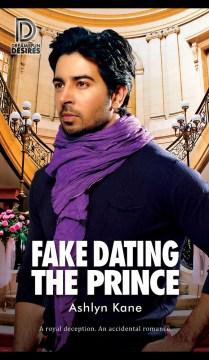 Fake dating the prince / Ashlyn Kane.