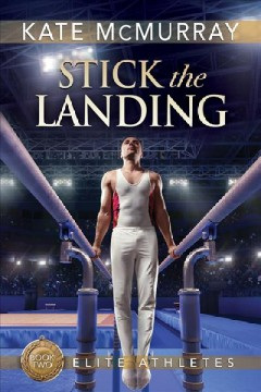 Stick the landing / Kate McMurray.