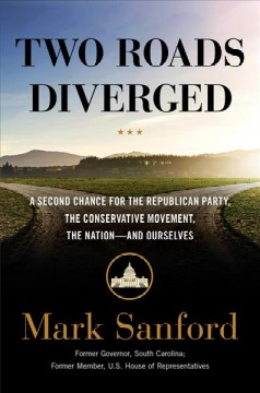 Two Roads Diverged : A Second Chance for the Republican Party, the Conservative Movement, the Nation - and Ourselves