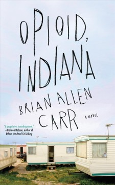 Opioid, Indiana / Brian Allen Carr ; illustrations by Jim Agpalza.