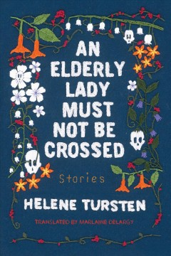 An elderly lady must not be crossed / Helene Tursten ; translated from the Swedish by Marlaine Delargy.