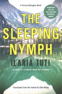 The sleeping nymph / Ilaria Tuti ; translated from the Italian by Ekin Oklap.