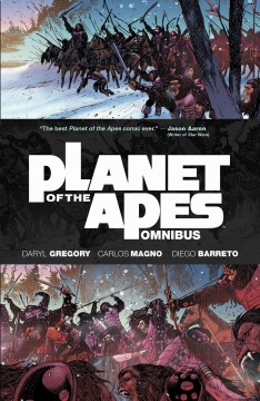 Planet of the apes : omnibus. Issue 1-16 Daryl Gregory, Carlos Magno, Diego Barreto.
