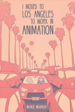 I Moved to Los Angeles to Work in Animation Natalie Nourigat.