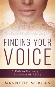 Finding Your Voice : A Path to Recovery for Survivors of Abuse