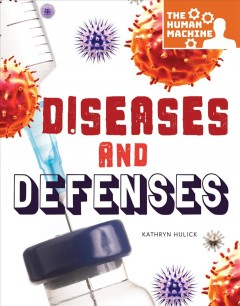 Diseases and defenses / Kathryn Hulick.