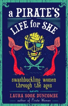 A pirate's life for she : swashbuckling women through the ages
