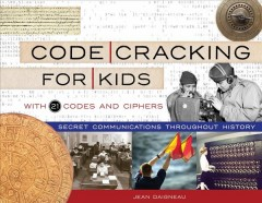 Code cracking for kids : secret communications throughout history, with 21 codes and ciphers