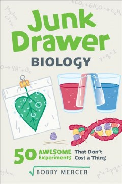 Junk drawer biology : 50 awesome experiments that don't cost a thing
