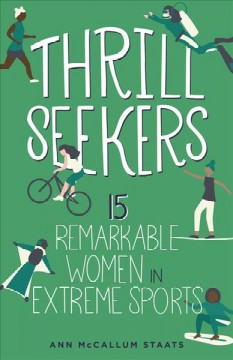 Thrill Seekers : 15 Remarkable Women in Extreme Sports