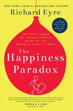 The Happiness Paradox : How Our Pursuit of Control, Ownership, and Independence Is Robbing Us of Joy