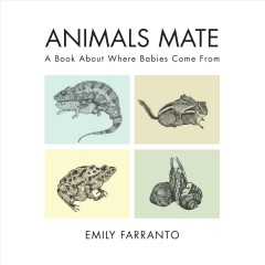Animals Mate : A Book About Where Babies Come from