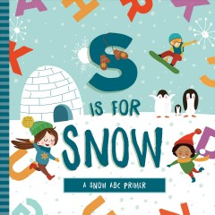 S Is for Snow : A Snow ABC Primer