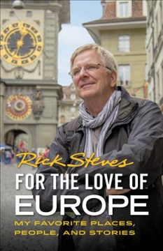 For the love of Europe : my favorite places, people and stories / Rick Steves.